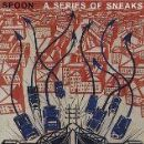 Spoon Album - A Series Of Sneaks