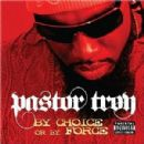 Pastor Troy Album - By Choice Or By Force