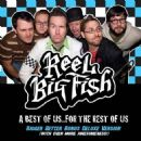 Reel Big Fish - A Best of Us... For the Rest of Us (Bigger Better bonus Deluxe version)