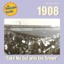 Various Artists Album - 1908: Take Me Out With The Crowd