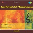 Balasubramaniam S.P. - Dance For GodS Sake
