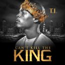 Can't Kill the King - T.I