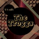 One Hour With The Troggs