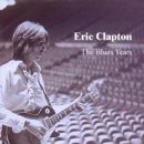 The Blues Years - Eric Clapton - Eric Clapton