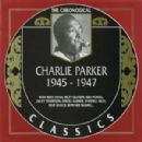 The Chronological Classics: Charlie Parker 1945-1947