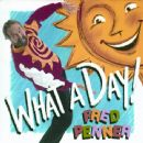 Fred Penner - What a Day!