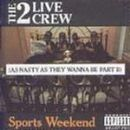 Sports Weekend (As Nasty As They Wanna Be Part 2) - 2 Live Crew - 2 Live Crew