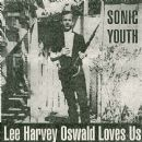 Sonic Youth - Lee Harvey Oswald Loves Us