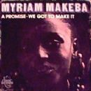 Miriam Makeba - A Promise / We Got To Make It