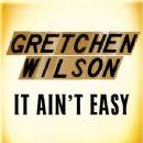 Gretchen Wilson - It Ain't Easy