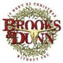 Brooks and Dunn - It Won't Be Christmas Without You