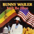 Bunny Wailer - Just Be Nice