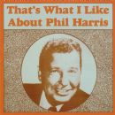 Phil Harris - That's What I Like About Phil Harris