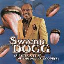 Swamp Dogg - If I Ever Kiss It.... He Can Kiss It Goodbye!