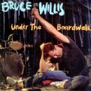 Under The Boardwalk - Bruce Willis - Bruce Willis