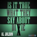 Al Jolson - Is It True What They Say About Dixie?