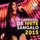 Ivete Sangalo - O Carnaval De Ivete Sangalo 2015