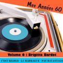 Brigitte Bardot - Mes Années Soixante, Vol. 6 - Brigitte Bardot
