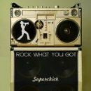 Superchic[k] Album - Rock What You Got