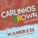 Carlinhos Brown - Vc, o Amor e Eu (feat. Quésia Luz)