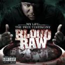 Blood Raw Album - CTE Presents Blood Raw My Life The True Testimony