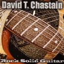 David T. Chastain - Rock Solid Guitar