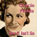 Say It Isn't So - Gracie Fields