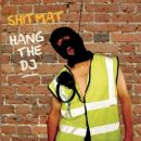 Shitmat - Hang the DJ