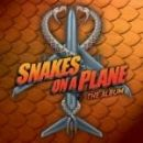 Various Artists Album - Snakes On A Plane: The Album [SOUNDTRACK]