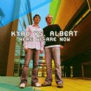 Kyau Vs Albert - Here We Are Now