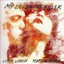 Lydia Lunch - My Lover the Killer