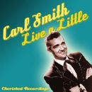 Carl Smith - Live A Little