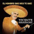 Vicente Fernández - El Hombre Que Más Te Amó