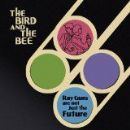 The Bird and the Bee Album - Ray Guns Are Not Just The Future