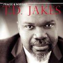 T.D. Jakes - Praise & Worship