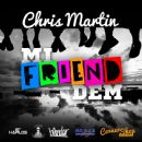 Chris Martin - Mi Friend Dem - Single