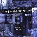 Pre-Madonna (1980-´81 New York City - Unauthorized)