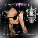 Cymphonique Miller - How It's Supposed to Feel