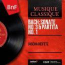 Jascha Heifetz - Bach: Sonate No. 3 & Partita No. 1 (Mono Version)
