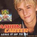 Leave It Up to Me - Aaron Carter - Aaron Carter