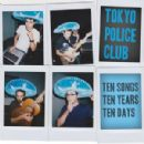 Tokyo Police Club - Ten Songs, Ten Years, Ten Days