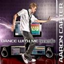 Dance With Me Feat. Flo Rida - Aaron Carter - Aaron Carter