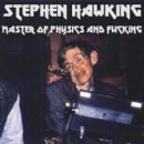 Stephen Hawking - Master Of Physics And Fucking