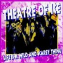 Theatre Of Ice Album - Life Is a Wild and Scarey Thing