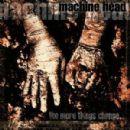 Machine Head - The More Things Change...