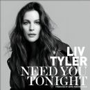 Liv Tyler - Need You Tonight