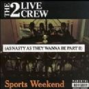 2 Live Crew - Sports Weekend: As Nasty as They Wanna Be, Pt. 2