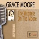 Grace Moore - The Wildness On The Moore