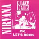 Nirvana Demos OK. Let's Rock