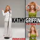 Kathy Griffin - I'll Say It - Remixes [Explicit]